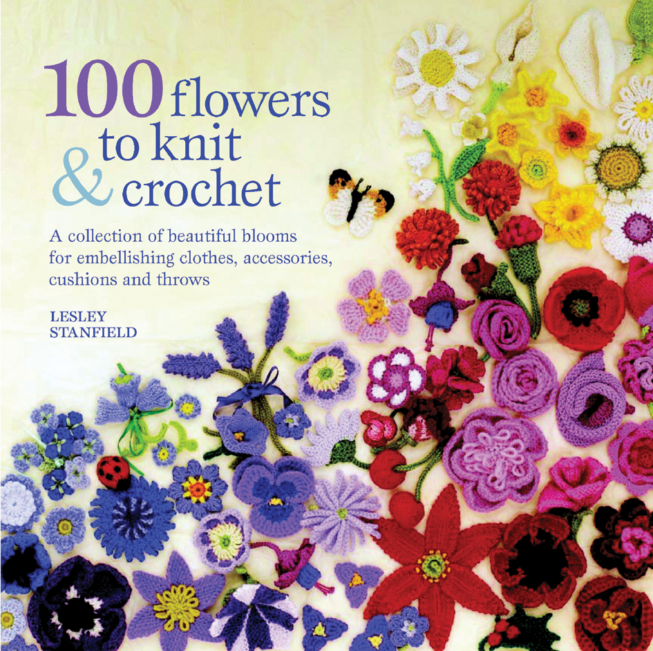 Search Press 100 Flowers To Knit Crochet By Lesley Stanfield Rose Flower Diagram Download Jacket Image