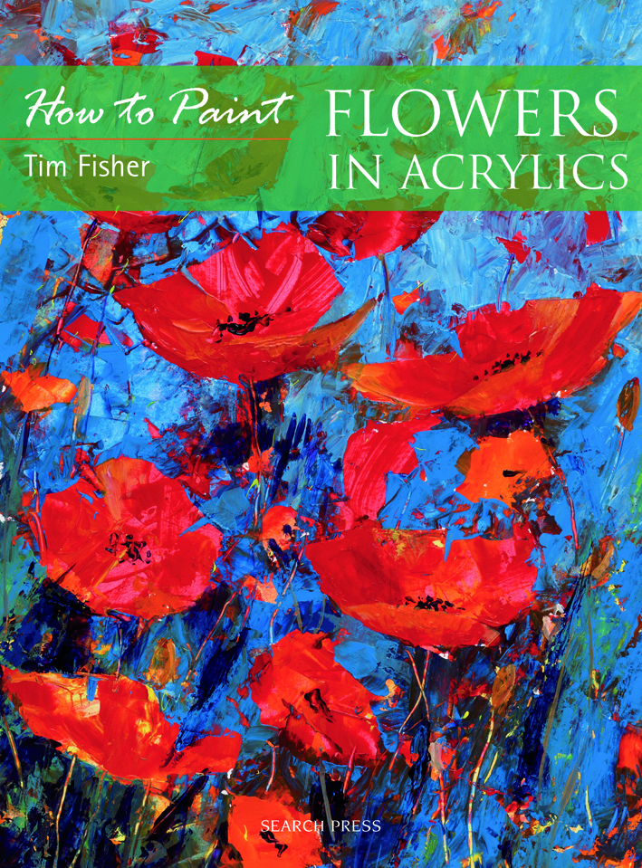 Search Press How To Paint Flowers In Acrylics By Tim Fisher