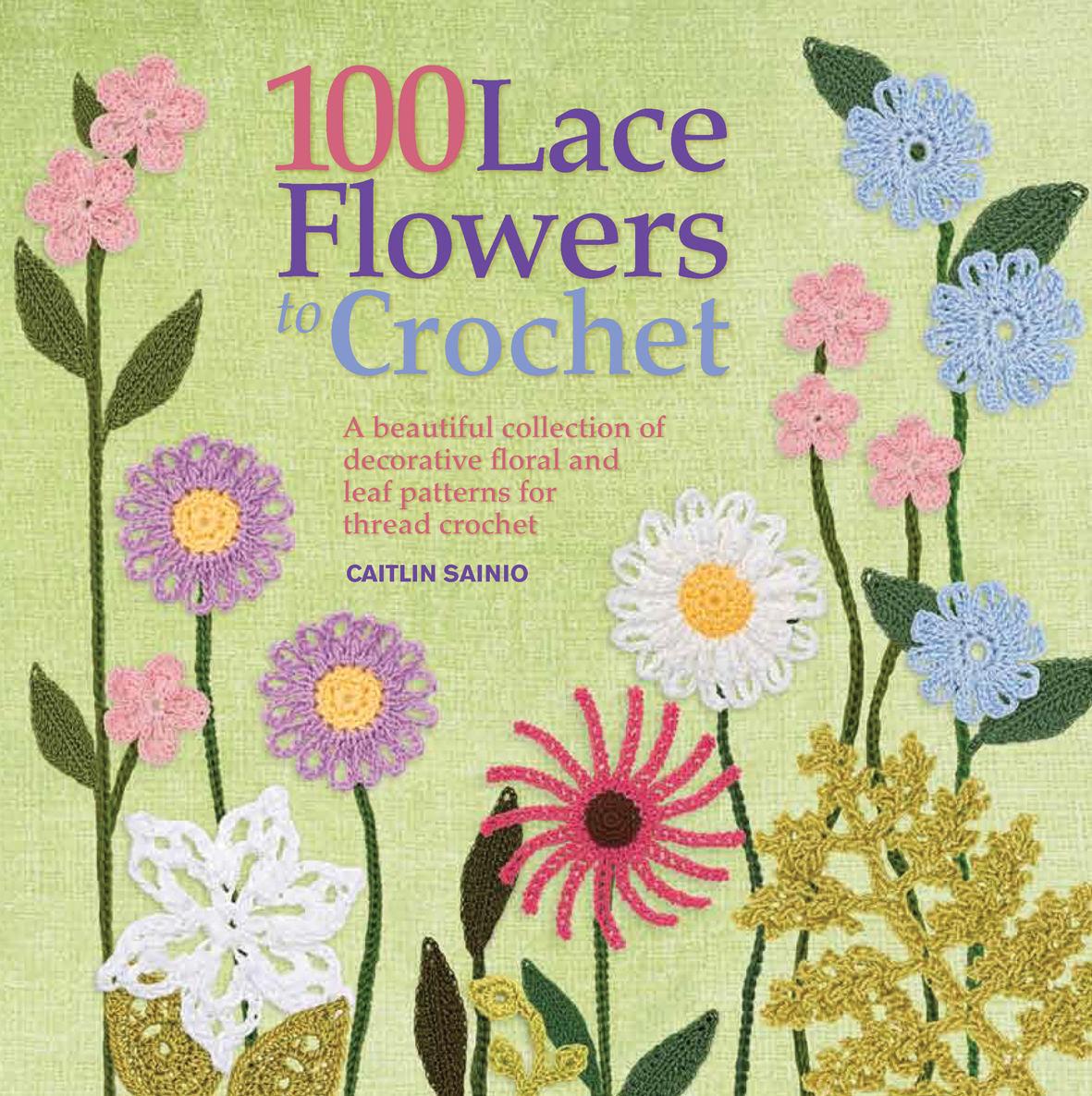 Search Press 100 Lace Flowers To Crochet By Caitlin Sainio