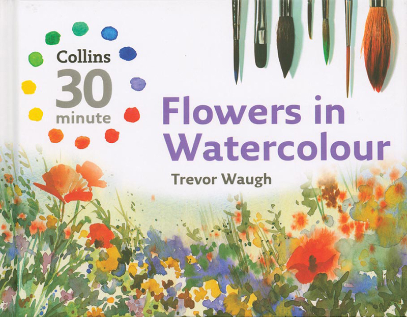 Collins 30 Minute Flowers in Watercolour