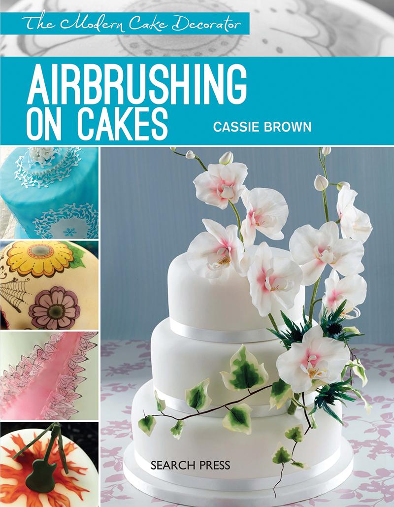 Search Press Modern Cake Decorator: Airbrushing on Cakes ...