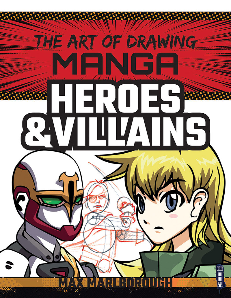 The Art of Drawing Manga: Heroes & Villains