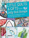 Little Quilts and Gifts from Jelly Roll Scraps