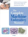 The Complete Machine Embroidery Manual