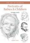 Art of Drawing: Portraits of Babies & Children