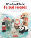 It's a Small World: Felted Friends